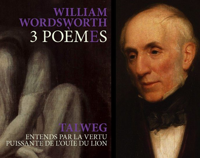 3 Poèmes de William Wordsworth / Entends par la vertu puissante de l'ouïe du lion de Talweg
